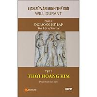 Lịch Sử Văn Minh Thế Giới (Gồm 11 Phần) - Phần 2: Đời Sống Hy Lạp - Tập 2: Thời Hoàng Kim