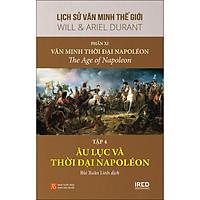 Lịch Sử Văn Minh Thế Giới - Phần XI - Văn Minh Thời Đại Napoléon - Tập 4 :