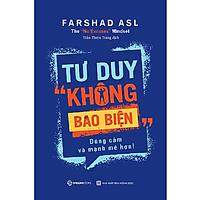"""Tư duy """"không bao biện"""": Dũng cảm và mạnh mẽ hơn (The """"No Excuses"""" Mindset: A Life of Purpose, Passion, and Clarity) - Tác giả: Farshad Asl"""