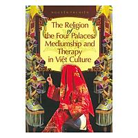 Tín Ngưỡng Thờ Tứ Phủ Lên Đồng Và Trị Liệu Trong Văn Hóa Việt ( The Religion Of The Four Palaces : Mediumship And Therepy In Việt Culture)
