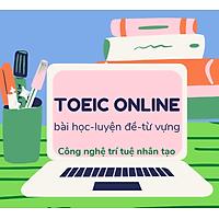 Phần mềm khóa học, luyện đề, luyện từ vựng TOEIC Online bằng trí tuệ nhân tạo