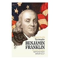 Tự Truyện Benjamin Franklin (Tái Bản) ( Tặng Kèm Bookmark Tuyệt Đẹp )