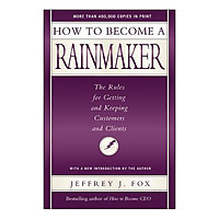 How to Become a Rainmaker: The People Who Get and Keep Customers