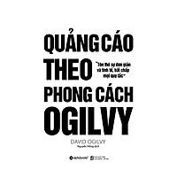 Quảng Cáo Theo Phong Cách Ogilvy (Tái Bản 2018)