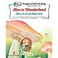 Truyện Cổ Tích Nổi Tiếng Song Ngữ Việt - Anh: Alice Ở Xứ Sở Thần Tiên - Alice In Wonderland