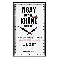 Ngay Bây Giờ Hoặc Không Bao Giờ (Tái Bản 2018)(Tặng Kèm Bookmark Tiki)