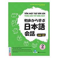 Tiếng Nhật Thật Đơn Giản Trong Giao Tiếp Hàng Ngày - Sơ Cấp 2
