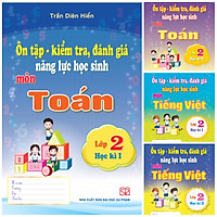 Combo 4 cuốn Ôn tập - Kiểm tra, đánh giá năng lực học sinh môn Tiếng Việt và Toán lớp 2 học kì 1 + học kì 2