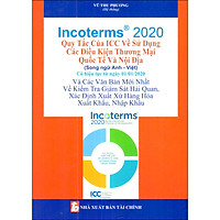Incoterms 2020 - Quy Tắc Của Icc Về Sử Dụng Các Điều Kiện Thương Mại Quốc Tế Và Nội Địa (Song Ngữ Anh - Việt)