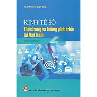 Kinh Tế Số - Thực Trạng Và Hướng Phát Triển Tại Việt Nam (Sách Chuyên Khảo)
