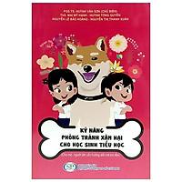 Kỹ Năng Phòng Tránh Xâm Hại Cho Học Sinh Tiểu Học (Tái Bản 2019)