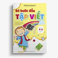 Bé Bước đầu Tập viết - Giúp bé tự tin vào lớp 1 (Dành cho bé 4 -6 tuổi)