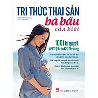 Sách - Tri thức thai sản bà bầu cần biết - 1001 bí quyết để mẹ tròn con vuông