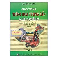 Giáo Trình Tiếng Hoa Trung Cấp - Tập 2 (Kèm CD)