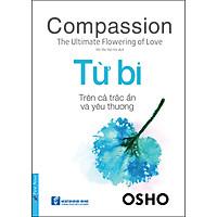 Osho - Từ Bi - Trên Cả Trắc Ẩn Và Yêu Thương (Tái Bản)