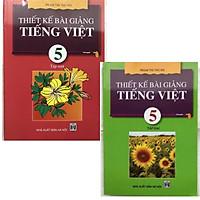 Combo Thiết Kế Bài Giảng Tiếng Việt 5 (tập 1 và tập 2)