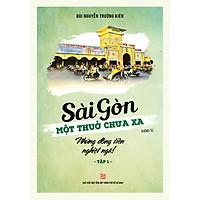 Sài Gòn một thuở chưa xa Tập 1 - Những đồng tiền nghiệt ngã!