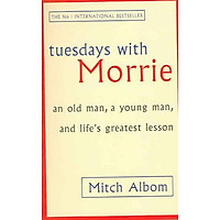 Tuesday With Morrie: Tuesdays With Morrie: An Old Man, A Young Man, And Life's Greatest