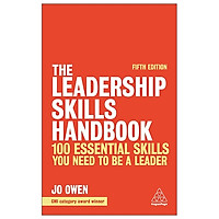 The Leadership Skills Handbook: 100 Essential Skills You Need To Be A Leader