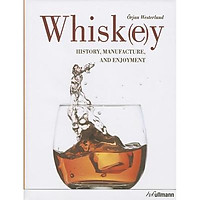 Whiskey: History, Manufacture and Enjoyment