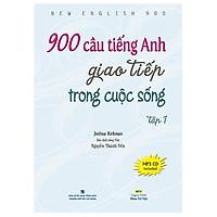 900 Câu Tiếng Anh Giao Tiếp Trong Cuộc Sống - Tập 1 (Kèm file MP3)  (Tái Bản)
