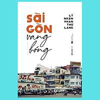 Sài Gòn vang bóng - Tác giả Lý Nhân Phan Thứ Lang