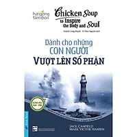 Sách - Chicken Soup To Inspire The Body and Soul 6 - Dành cho những con người vượt lên số phận - First News
