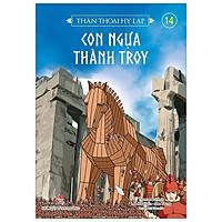 Thần Thoại Hy Lạp Tập 14: Con Ngựa Thành Troy (Tái Bản 2019)