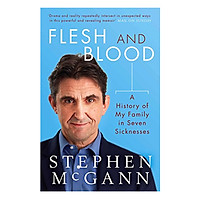 Flesh And Blood A History Of My Family In Seven Sicknesses