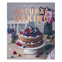 Natural Baking: Healthier Recipes for a Guilt-Free Treat (Hardback)