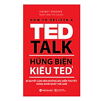 Hùng Biện Kiểu Ted 2 - Bí Quyết Làm Nên Những Bài Diễn Thuyết Hứng Khởi Nhất Thế Giới (Tái Bản 2018)