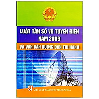 Sách Luật Tần Số Vô Tuyến Điện Năm 2009 Và Văn Bản Hướng Dẫn Thi Hành - Xuất Bản Năm 2011 (NXB Chính Trị Quốc Gia Sự Thật)