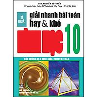 Kĩ Thuật Giải Nhanh Bài Toán Hay & Khó Hình 10 (Tái Bản)
