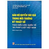 Bảo Hộ Quyền Tác Giả Trong Môi Trường Kỹ Thuật Số Theo Điều Ước Quốc Tế Và Pháp Luật Việt Nam (Sách Chuyên Khảo)