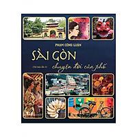 Sách Sài Gòn - Chuyện Đời Của Phố 1 (Tái bản lần 4)