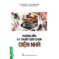 Hướng Dẫn Kỹ Thuật Sửa Chữa Điện Nhà (Tái bản)