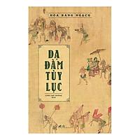 Cuốn sách làm say mê độc giả yêu thích văn chương cổ điển Trung Quốc: Dạ đàm tùy lục