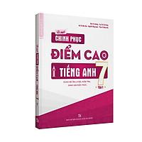Bí quyết chinh phục điểm cao Tiếng Anh 7 tập 1 - Tuyệt chiêu học ngôn ngữ mới cực dễ như tiếng mẹ đẻ - Chinh phục điểm 10 hoàn hảo mọi kì thi - NXB Đại học Quốc gia Hà Nội