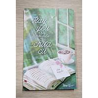 Sách nuôi dưỡng tâm hồn: Hãy Yêu Khi Mọi Điều Con Chưa Cũ