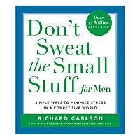 Don't Sweat the Small Stuff for Men: Simple Ways to Minimize Stress in a Competitive World