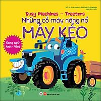 Busy Machines - Tractors: Những Cỗ Máy Năng Nổ - Máy Kéo (Song Ngữ Anh - Việt)