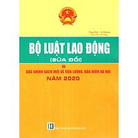 Bộ Luật Lao Động (Sửa Đổi) Và Các Chính Sách Mới Về Tiền Lương, Bảo Hiểm Xã Hội Năm 2020