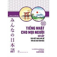 Tiếng Nhật Cho Mọi Người - Sơ Cấp (Bản Mới): Tập Viết Theo Chủ Đề Với Các Bài Văn Mẫu