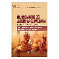 Thương Mại Thế Giới Và Hội Nhập Của Việt Nam Thế Kỷ XVI - XVIII