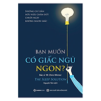 Bạn muốn có giấc ngủ ngon? (The Sleep Solution: Why Your Sleep is Broken and How to Fix It) - Tác giả: W. Chris Winter, MD