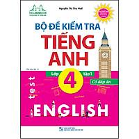 Bộ Đề Kiểm Tra Tiếng Anh Lớp 4 Tập 1 (Có Đáp Án)(Tái Bản)