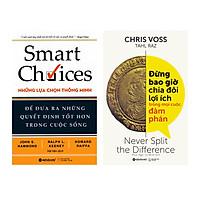 Combo Kỹ Năng Kinh Doanh: Đừng Bao Giờ Chia Đôi Lợi Ích Trong Mọi Cuộc Đàm Phán + Smart Choices - Những Lựa Chọn Thông Minh