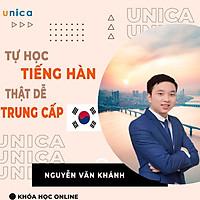 Khóa học NGOẠI NGỮ- Tự học tiếng Hàn thật dễ -Tiếng Hàn bá đạo thầy Khánh- Trung cấp 1 -[UNICA.VN