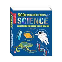Cùng Bé Khám Phá 500 Điều Thú Vị Về Khoa Học