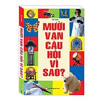 Sách Thiếu Nhi Hấp Dẫn: 10 Vạn Câu Hỏi Vì Sao ? (Top Sách Kiến Thức - Bách Khoa Bổ Ích Dành Cho Trẻ / Tặng Kèm Bookmark Green Life)